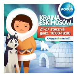 Przyjdź do Focus Mall i poznaj tajemnice Krainy Eskimosów!